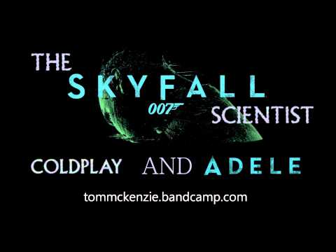 [Tom McKenzie Mashup] The Skyfall Scientist - Coldplay and Adele