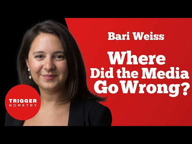 Bari Weiss - Where Did the Media Go Wrong?