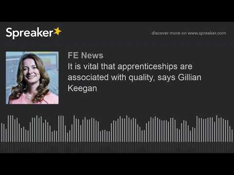 It is vital that apprenticeships are associated with quality, says Gillian Keegan