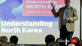 Understanding North Korea - Adam Johnson