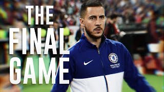 Eden Hazard | The Final Game