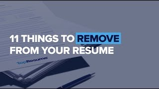 11 Things To Remove From Your Resume