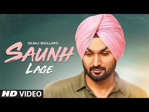 Saunh Lage: Dilraj Bhullar Ft Ammy Virk   Sukh Brar   Happy Raikoti   Latest Punjabi Songs 2018