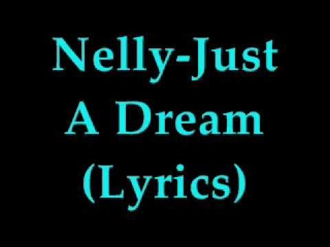 Nelly - Just A Dream [Correct!](LYRICS)