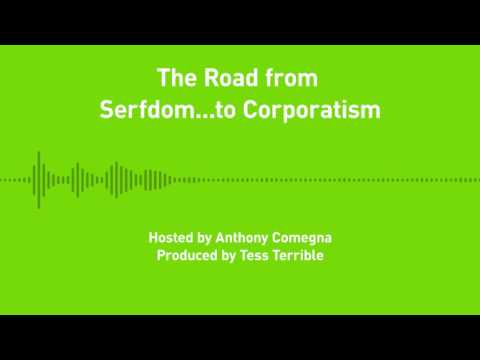 Liberty Chronicles, Ep. 6: The Road from Serfdom...to Corporatism