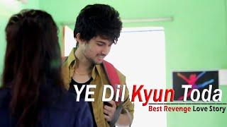 Ye Dil Kyun Toda - Best Revenge Love Story | Sad Love Story