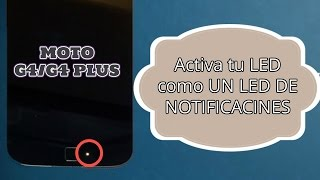 Moto G4/G4 Plus: Convierte tu LED en un LED DE NOTIFICACIONES (SUPER FACIL)