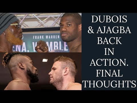 DANIEL DUBOIS & EFE AJAGBA IN ACTION THIS WEEKEND - FINAL THOUGHTS