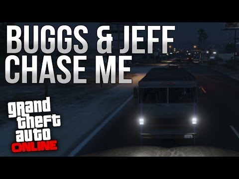 GTA Online  Buggs and Jeff Chase Me