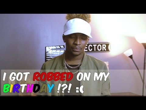 Story time | I WAS ROBBED ON MY BIRTHDAY !?!