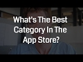 What's The Best Category In The App Store?