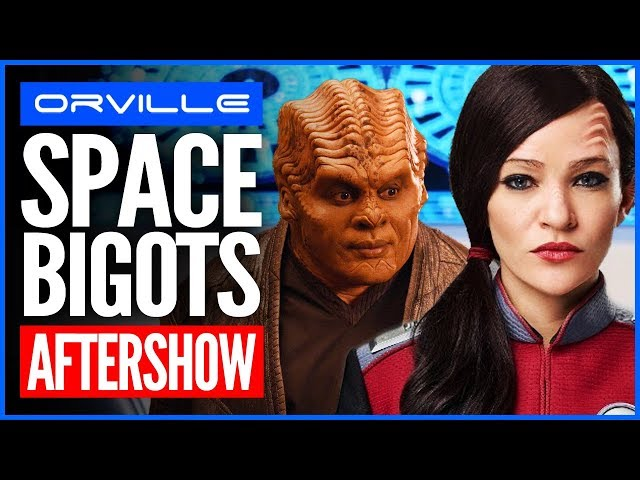 The Orville Aftershow: DEFLECTORS and Moclan space bigots!