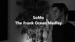 Repeat youtube video The Frank Ocean Medley by SoMo