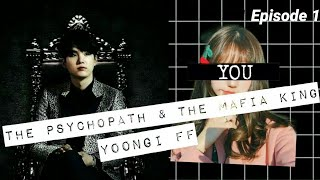 The Psychopath & The Mafia King || Episode 1 || Yoongi FF