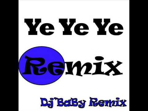Ye Ye Ye Remix Dj'BaByRemix