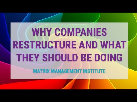 Why Companies Restructure and What They Should Be Doing