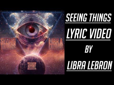 Libra Lebron - Seeing Things (Official Lyric Video)