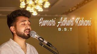 Humari Adhuri Kahani Arijit Singh B S T