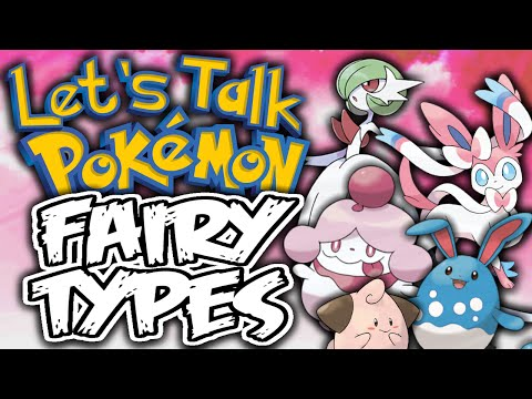 Fairy Types: An In-Depth Look - Let's Talk Pokemon [Rant]