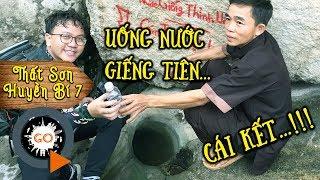 THẤT SƠN HUYỀN BÍ 7 - Thử uống Nước Tiên trong Giếng Tiên ở núi Két và cái kết   Quang Chau