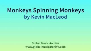 Monkeys Spinning Monkeys By Kevin Macleod 1 Hour