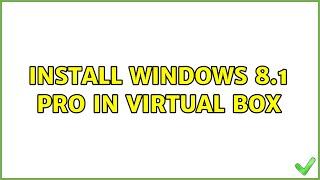 Ubuntu: Install Windows 8.1 Pro in Virtual Box