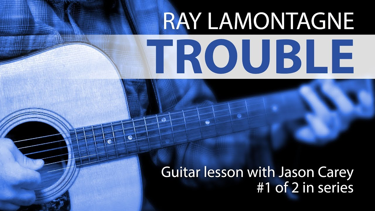 Trouble By Ray Lamontagne Guitar Lesson With Jason Carey 1