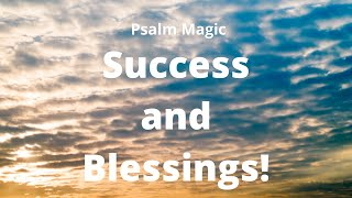 Psalm Magic: Psalm 150-IMMEDIATE SUCCESS AND BLESSINGS FOR YOU!!