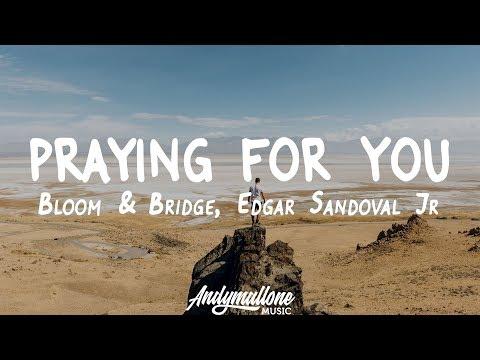 Bloom & Bridge, Edgar Sandoval Jr - Praying For You (Lyrics)