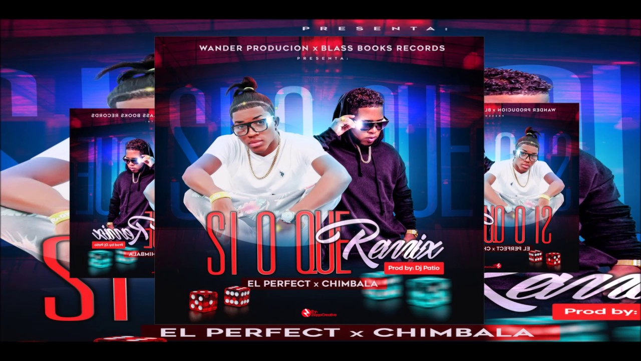 El Perfect Ft Chimbala   Si O Que (Remix) Prod.By DJ Patio) 2017   YouTube