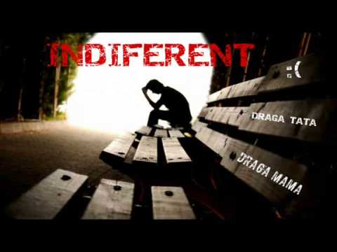 Indiferent - Draga Mama, Draga Tata
