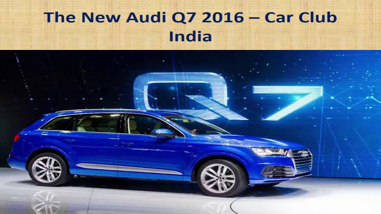 The New Audi Q Review Q Audi Price By Car Club India - Audi q7 car price