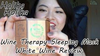 Holika Holika Wine Therapy Sleeping Mask Review (White Wine)