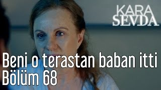 Kara Sevda 68. Bölüm - Beni O Terastan Baban İtti