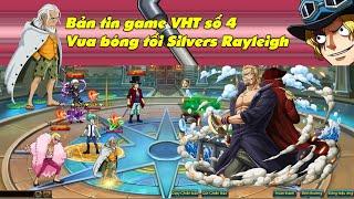 Bản tin game VHT số 4: Vua bóng tối Silvers Rayleigh  | NVX