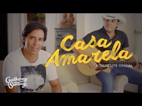 Guilherme e Santiago - Casa Amarela [VIDEOCLIPE OFICIAL]