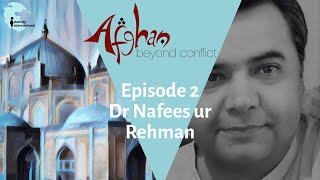 """Ep 2: Featuring Dr Nafees Ur Rehman Durrani - """"Afghan: Beyond Conflict"""""""