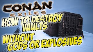 Destroying Vaults Cheaply WITHOUT Explosives or Gods - Conan Exiles Tutorial / Guide
