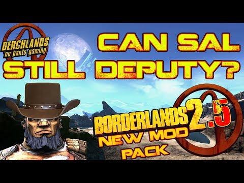 Borderlands 2.5 Mod Pack | Can Sal Still Deputy?  Does it Matter?