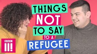 Things Not To Say To A Refugee