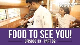 food to see you episode 33 ft a p antony a k p metals alloys part 2 kappa tv
