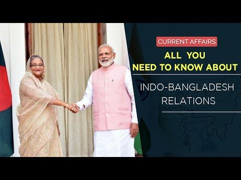 UPSC 2018 Preparation | Current Affairs | Indo-Bangladesh Relations