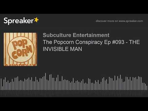 The Popcorn Conspiracy Ep #093 - THE INVISIBLE MAN (part 3 of 3)