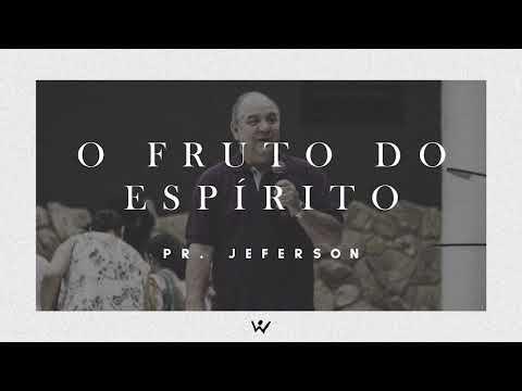 O FRUTO DO ESPÍRITO - Pastor Jeferson - ÁUDIO