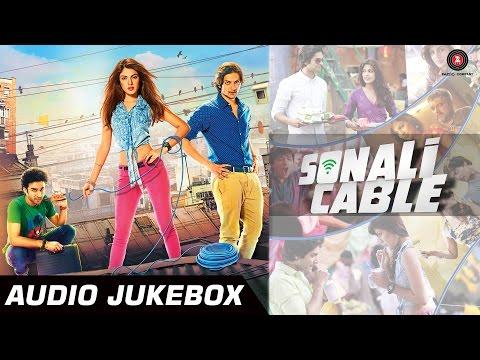 Sonali Cable Audio Jukebox | Full Songs | Rhea Chakraborty, Ali Fazal & Raghav Juyal