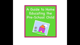 A Guide to Home educating the Preschool Child