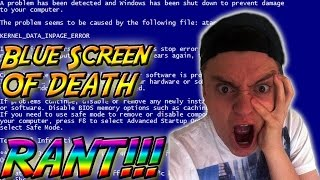 Blue Screen of Death RANT!!
