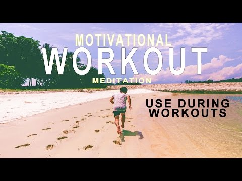 WORKOUT MEDITATION: An upbeat motivational aid for fitness with motivation music