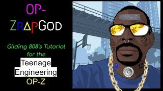 ** OP-ZrapGod ** (How I do 808 Glides on the Teenage Engineering OP-Z)