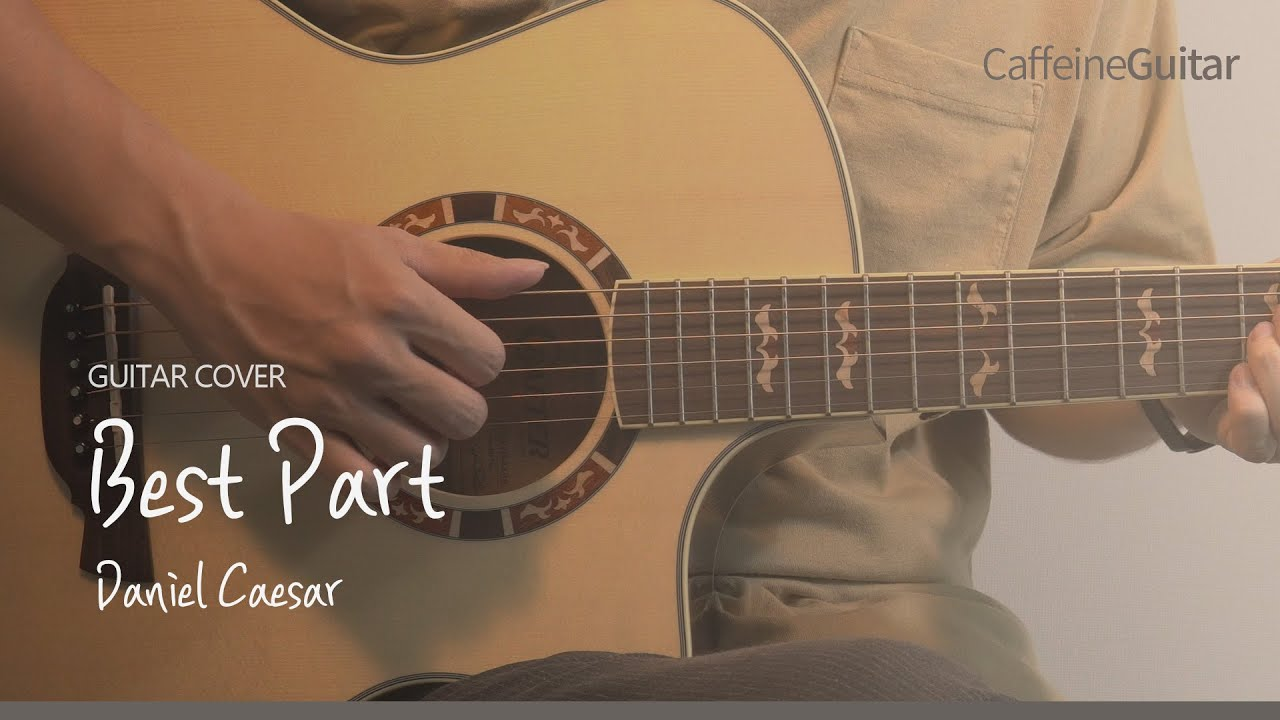 Best Part (feat. H.E.R.) - Daniel Caesar 「Guitar Cover」 기타 커버, 코드, 타브 악보